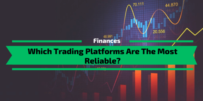 Which Trading Platforms Are The Most Reliable?