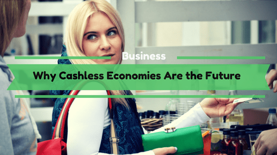 Why Cashless Economies Are the Future
