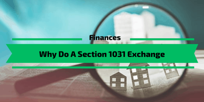 Why Do A Section 1031 Exchange