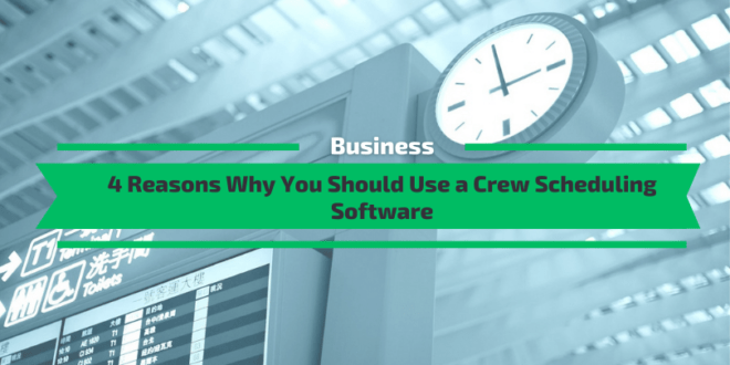 Why You Should Use a Crew Scheduling Software [4 Must Know Reasons]
