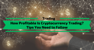 How Profitable Is Cryptocurrency Trading? Tips You Need to Follow