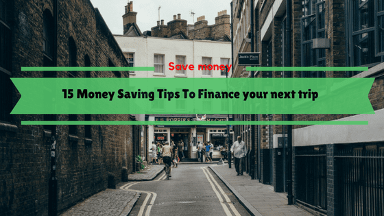 Money Saving Tips To Finance your next trip