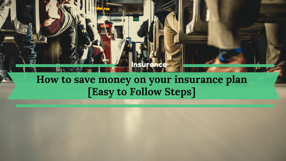 How to save money on your insurance plan [Easy to Follow Steps]